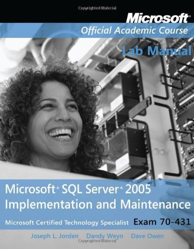 Exam 70-431 Microsoft SQL Server 2005 Implementation and Maintenance Lab Manual (Microsoft Official Academic Course Series) by Microsoft Official Academic Course (2008-03-07)