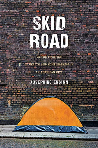 Skid Road: On the Frontier of Health and Homelessness in an American City (English Edition)