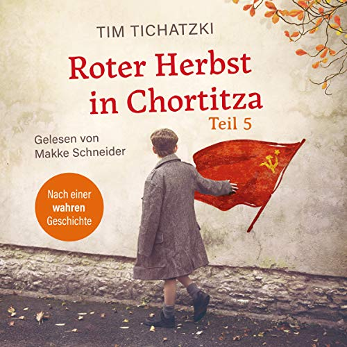 Roter Herbst in Chortitza. Nach einer wahren Geschichte 5 Audiobook By Tim Tichatzki cover art