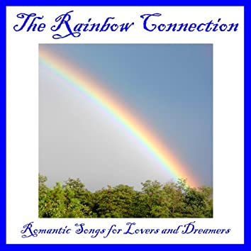 The Rainbow Connection: Romantic Songs for Lovers and Dreamers