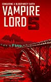 Vampire Lord 5: Conquering a Bloodthirsty Earth