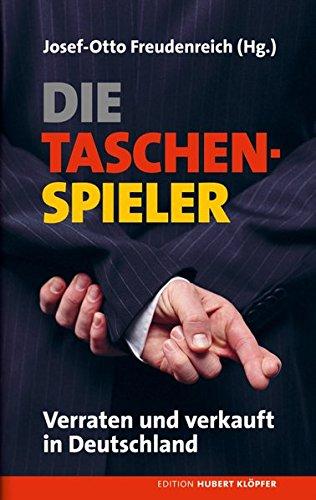 Die Taschenspieler: Verraten und verkauft in Deutschland (Edition Hubert Klöpfer)