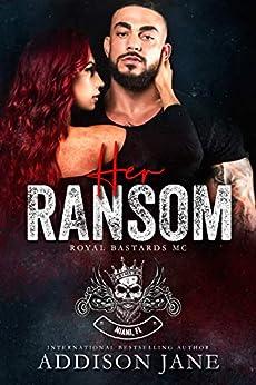 Her Ransom: Royal Bastards MC - Miami, FL by [Addison Jane]