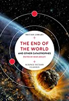 The End of the World: and Other Catastrophes (British Library Science Fiction Classics)