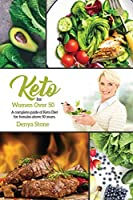 Keto Diet for Woman Over 50: the definitive guide for older women to the ketogenic diet and healthy weight loss, to heal the body, to live a healthy life by eating your favorite food