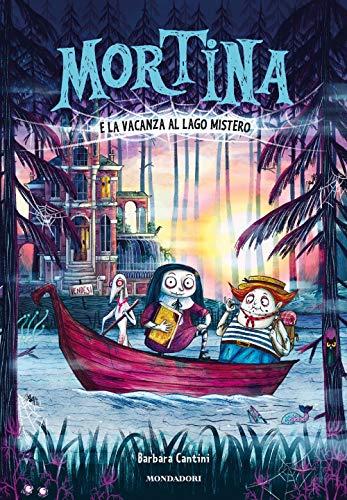 Mortina e la vacanza al Lago Mistero. Ediz. a colori