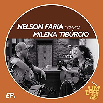 Nelson Faria Convida Milena Tibúrcio. Um Café Lá Em Casa