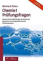 Chemie I Pruefungsfragen: Kommentierte Originalfragen bis Herbst 2017. Allgemeine und Anorganische Chemie fuer Pharmazeuten