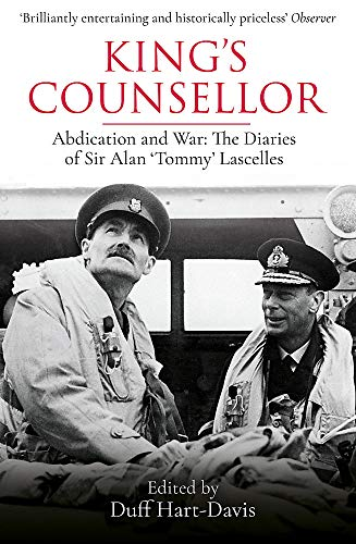 King's Counsellor: Abdication and War: the Diaries of Sir Alan Lascelles edited by Duff Hart-Davis