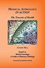 Medical Astrology In Action: The Transits of Health