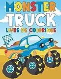 Monster Truck Livre de Coloriage: Cahier Coloriage Enfant Unique pour les Garçon qui Aiment les Grands 4x4 Monster Truck   Camion, Voiture Monster ... Plus   Idée Cadeau Camion Monstre à Colorier