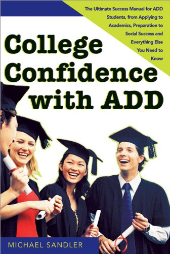 College Confidence with ADD: The Ultimate Success Manual for ADD Students, from Applying to Academics, Preparation to Social Success and Everything Else You Need to Know (English Edition)