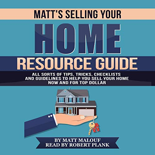 Matt's Selling Your Home Resource Guide     All Sorts of Tips, Tricks, Checklists and Guidelines to Help You Sell Your Home Now and for Top Dollar              By:                                                                                                                                 Matt Malouf                               Narrated by:                                                                                                                                 Robert Plank                      Length: 1 hr and 10 mins     Not rated yet     Overall 0.0
