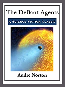 The Defiant Agents by [Andre Norton]