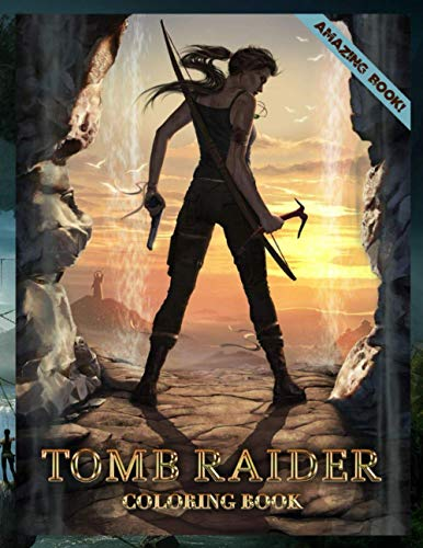 Amazing Book! - Tomb Raider Coloring Book: A Great Choice For Any Fans With Exclusive Illustrations