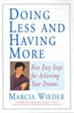 Doing Less and Having More: Five Easy Steps for Achieving Your Dreams by Marcia Wieder