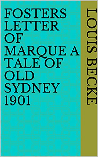 Fosters Letter of Marque A Tale of Old Sydney 1901 (English Edition)