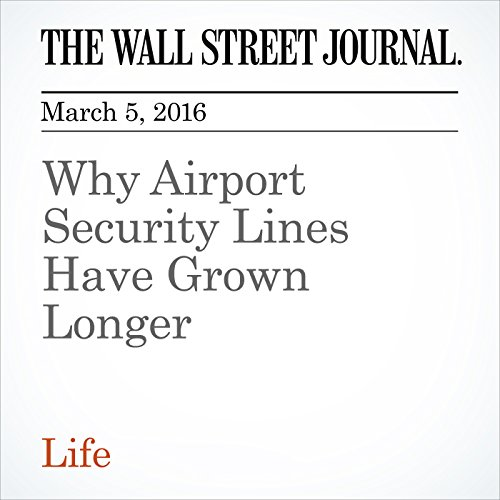 Why Airport Security Lines Have Grown Longer cover art