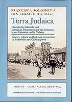 Terra Judaica: Literarische, kulturelle und historische Perspektiven auf das Judentum in der Bukowina und in Galizien / Literary, cultural and historical perspectives on Bukovinian and Galician Jewry