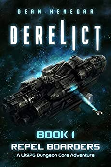 Derelict: Book 1, Repel Boarders (A LitRPG, Dungeon Core Adventure) by [Dean Henegar]