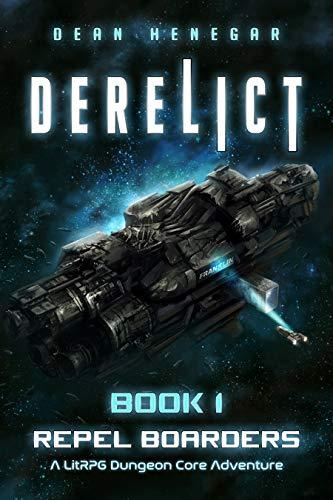 Derelict: Book 1, Repel Boarders (A LitRPG, Dungeon Core Adventure)