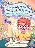 The Boy Who Illustrated Happiness / o Menino Que Desenhava a Felicidade - Bilingual English and Portuguese (Brazil) Edition: Children's Picture Book (Portuguese Edition)