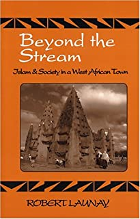 Beyond The Stream: Islam & Society In A West African Town
