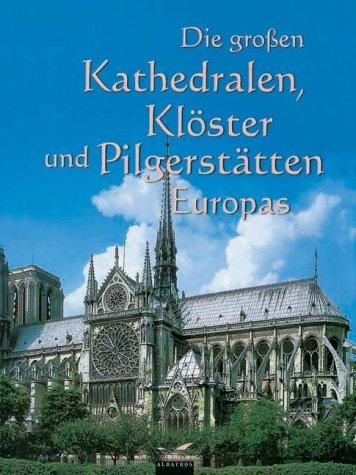 Die großen Kathedralen, Klöster und Pilgerstätten
