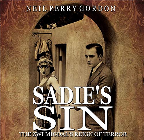 Sadie's Sin: The Zwi Migdal's Reign of Terror Audiobook By Neil Perry Gordon cover art