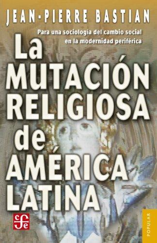 La mutación religiosa en América Latina. Para una sociología del cambio social en la modernidad periférica (Coleccion popular) (Spanish Edition)