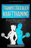 Trainingstagebuch Krafttraining - Dein Fitness Tagebuch zum Ausfüllen für den perfekten Überblick...