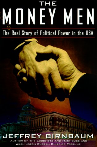The Money Men: The Real Story of Fund-raising's Influence on Political Power in America