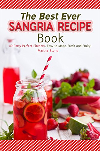 The Best Ever Sangria Recipe Book: 40 Party Perfect Pitchers- Easy to Make, Fresh and Fruity! (English Edition)