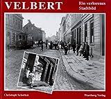 Velbert - Ein verlorenes Stadtbild - Christoph Schotten