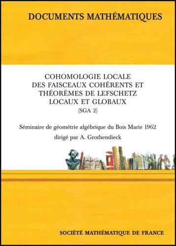 Cohomologie Locale Des Faisceaux Coherents Sga 2: Seminaire De Geometrie Algebrique Du Bois Marie 1962