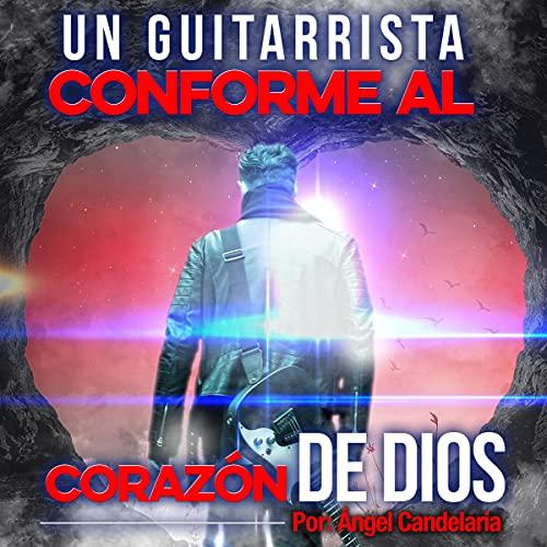 Un Guitarrista Conforme al Corazón de Dios [A Guitarist According to the Heart of God] Audiobook By Angel Candelaria cover art