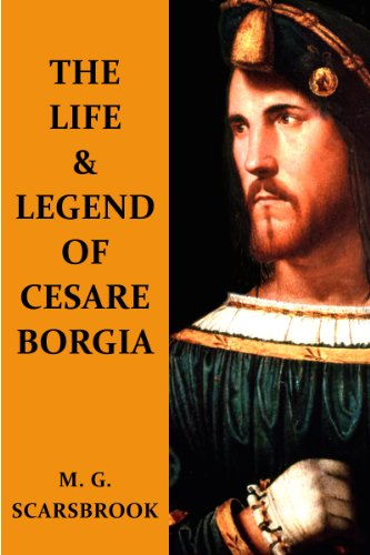 The Life Legend Of Cesare Borgia Ebook Scarsbrook M G