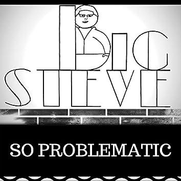 So Problematic