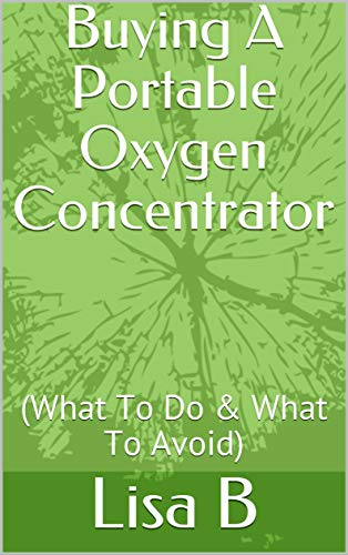 Buying A Portable Oxygen Concentrator: (What To Do & What To Avoid)