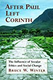 After Paul Left Corinth: The Influence of Secular Ethics and Social Change - Bruce W. Winter