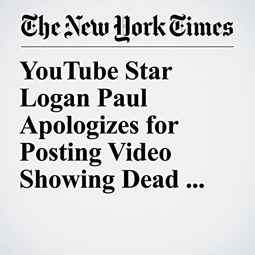 YouTube Star Logan Paul Apologizes for Posting Video Showing Dead Body copertina