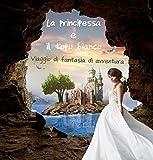 La principessa e il topo bianco: Viaggio di fantasia di avventura (Italian Edition)...