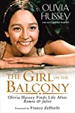 The Girl on the Balcony: Olivia Hussey Finds Life after Romeo and Juliet (English Edition)
