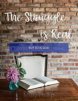 The Struggle is Real: But So is God by [Misty Phillip]