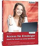 Access für Einsteiger - für die Versionen 2010, 2013 und 2016: Schritt für Schritt zur ersten Datenbank