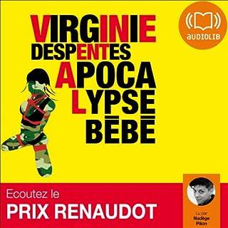 Apocalypse Bébé                   De :                                                                                                                                 Virginie Despentes                               Lu par :                                                                                                                                 Nadège Piton                      Durée : 9 h et 17 min     65 notations     Global 4,1