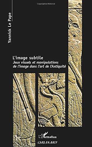 L'image subtile: Jeux visuels et manipulations de l'image dans l'art de l'Antiquité