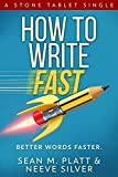 How to Write Fast: Better Words Faster (Stone Tablet Singles Book 1)