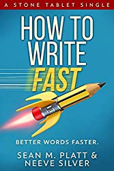 Book Cover: How to Write Fast: Better Words Faster, by Sean M. Platt & Neeve Silver