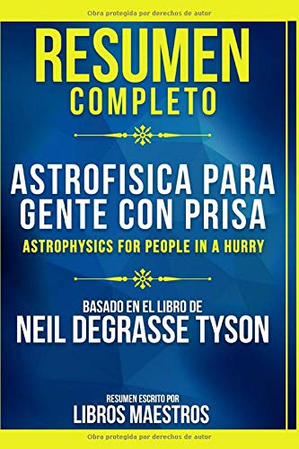 Resumen Completo: Astrofisica Para Gente Con Prisa (Astrophysics For People In A Hurry) - Basado En El Libro De Neil Degrasse Tyson